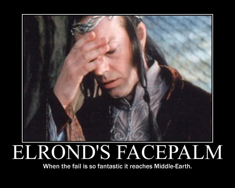 Name:  Elrond_Facepalm.jpg Views: 51 Size:  75.4 KB