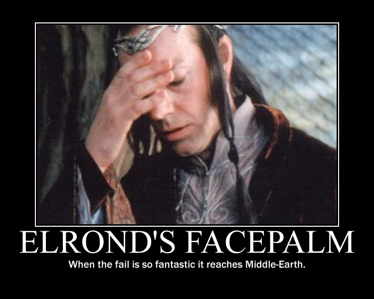 Name:  Elrond_Facepalm.jpg Views: 47 Size:  75.4 KB